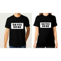 Tumblr Tee / T-Shirt / Kaos Couple Oh Yes Oh No Warna Hitam