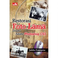 [SCOOP Digital] Restorasi Foto Lama Adobe Photoshop CS3 by Jubilee Enterprise