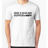 T-shirt Drop a gear and disappear - PUTIH