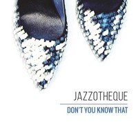 Jazzotheque / Don't You Know That