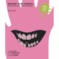Reasons to Be Cheerful: The Life and Work of Barney Bubbles (Hardcover)