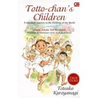 Totto-chan`s Children : A Goodwill Journey to the Children of the World