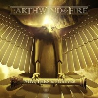 EARTH, WIND & FIRE - NOW, THEN & FOREVER (DELUXE EDITION) [2 FOR 1]
