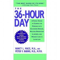The 36-Hour Day: A Family Guide to Caring for Persons with Alzheimer Disease Related Dementing Illnesses and Memory Loss in Later Life