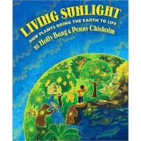 Living Sunlight: How Plants Bring the Earth to Life (Hardcover)