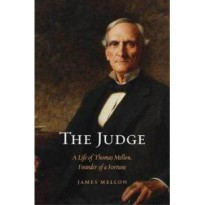 The Judge: A Life of Thomas Mellon Founder of a Fortune (Hardcover)