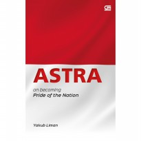 [Best Seller] (Baru) Buku ASTRA on becoming the pride of nation . Yakub Liman