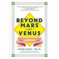 Beyond Mars And Venus: Membangun Hubungan Ideal. John Grey