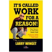 Buku Its Called Work For A Reason. Larry Winget