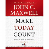 Buku Make Today Count - Edisi Revisi. John C. Maxwell