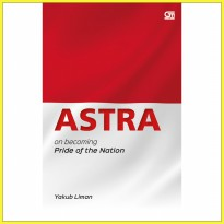 (Baru) Buku ASTRA on becoming the pride of nation . Yakub Liman